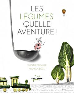 Les Légumes, Quelle Aventure ! - Virginie Téoulle et Michela Eccli
