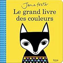 Le grand livre des couleurs - Jane Foster