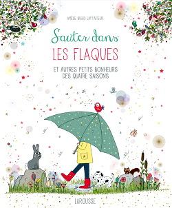 Sauter dans les flaques et autres petits bonheurs des quatre saisons - Amélie Biggs Laffaiteur