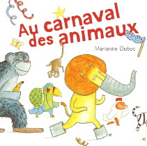 Au Carnaval des Animaux - Marianne Dubuc