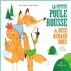 La petite poule rousse et rusé renard roux - Pierre Delye et Cécile Hudrisier