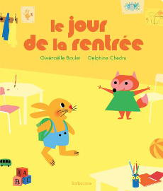 Le jour de la rentrée de Gwénaëlle Boulet et Delphine Chedru - éditions Sarbacane
