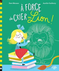A force de crier au lion ! de Dave Skinner et Aurélie Guillerey