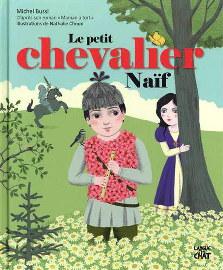 Le petit chevalier naïf - Michel Bussi & Nathalie Choux