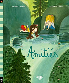 Amitiés - Benjamin Chaud et Charlotte Zolotow
